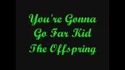 _you're Gonna Go Far Kid_ - The Offspring (lyrics)