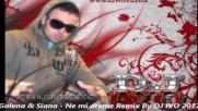 Галена Сиана - Не ми дреме Remix By Dj ivo 2017