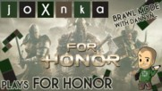 joXnka Plays FOR HONOR [2v2 Brawl with Dannyn_]