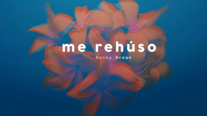 Danny Ocean - Me Rehúso (Оfficial video)