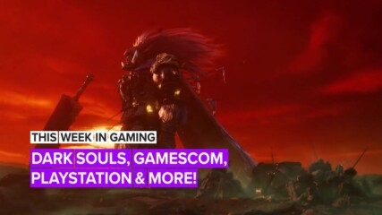This Week in Gaming: Dark Souls, Gamescom, PlayStation and more!