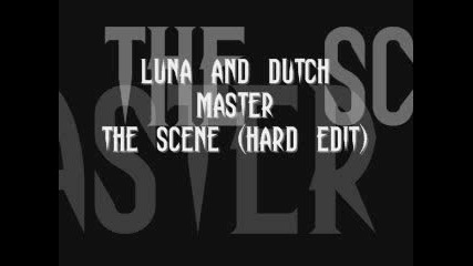 Luna and Dutch Master - The Scene (hard edit)