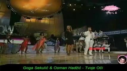 Goga Sekulic ft. Osman Hadzic - Tvoje oci - (grand Show)