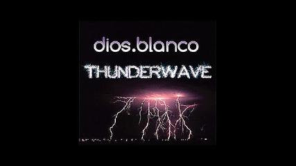 Dios Blanco - Thunder Wave ( Original Mix ) Vbox7