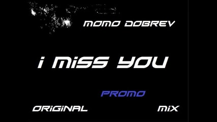 Промо * Momo Dobrev - I Miss You ( Оriginal Mix )