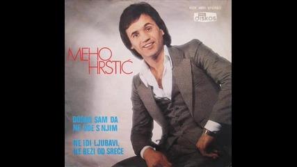 Мехо Хръщич - Дошао сам да не оде с њим ( 1979 ) / Meho Hrstic