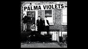 Palma Violets - Last Of The Summer Wine