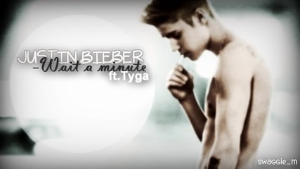 П Р Е К Р А С Н А ! Justin Bieber ft. Tyga - Wait a minute (new song 2013) + Превод и Текст!
