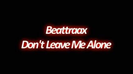 Beattraxx - Dont Leave Me Alone