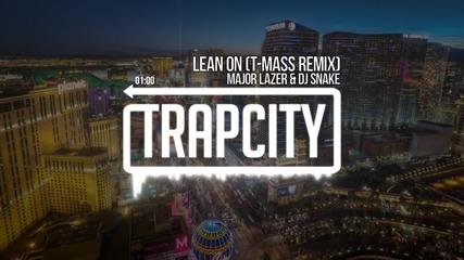All trap music.. Major Lazer & Dj Snake - Lean On (t-mass Remix)