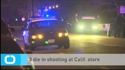 3 Die in Shooting at Calif. Store