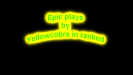 Big plays on ranked by Yellowcobra xp