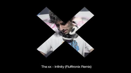 The xx - Infinity (flufftronix Remix) [dubstep Bootleg, now official remix]