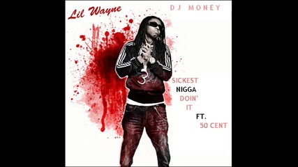 Lil Wayne Ft. 50 Cent - Sickest Nigga Doin It [new 2009]