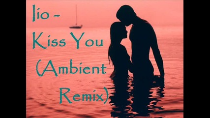 • Iio - Kiss You ( Ambient Remix ) • Bg Subs
