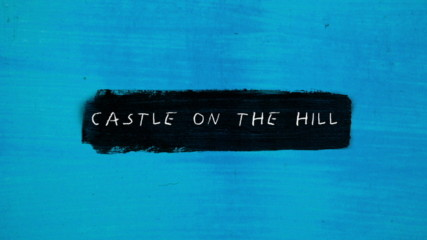 Ed Sheeran - Castle On the Hill (Оfficial lyric video)
