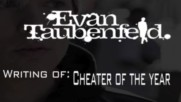"""Evan Taubenfeld - Writing """"Cheater Of The Year"""" [Web Clip] (Оfficial video)"""