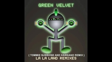 Green Velvet - La La Land ( Tommie Sunshine And Kassiano Remix ) [high quality]