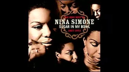 Nina Simone - I Want A Little Sugar In My Bowl