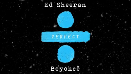 Ed Sheeran feat Beyonce - Perfect (official Audio) christmas 2017