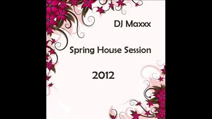 Dj Maxxx - Spring House Session 2012