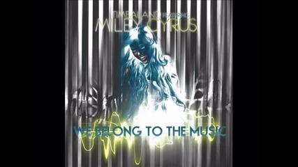 Miley Cyrus ft.timbarland - We belong to the music