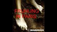 ~ Rammstein - Fruhling In Paris ( Liebe Ist Fur Alle Da Album ) ~