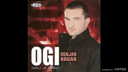 Ogi Ognjan Hrgar - Mali je grad - (Audio 2008)