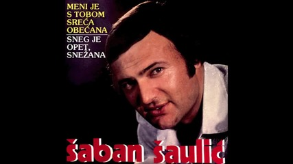 Saban Saulic - Meni je s tobom sreca obecana - (Audio 1981) digitaly remastered