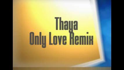 Thaya - Only Love Remix