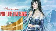 Best Of Romantic Pan Flute Love Songs New 2018 _ Soft Relaxing Instrumental Pan Flute Music 2018