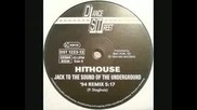 Hithouse - Jack To The Sound Of The Underground ( 1994 Remixes )