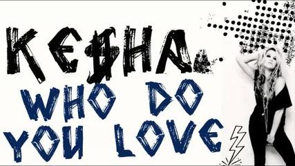 Ke$ha ~ Who Do You Love