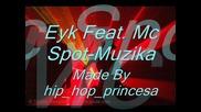 Най - яката песен на Eyk Feat. Mc Spot - Muzika