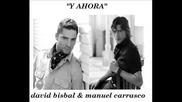 David Bisbal Y Manuel Carrasco - Y Ahora