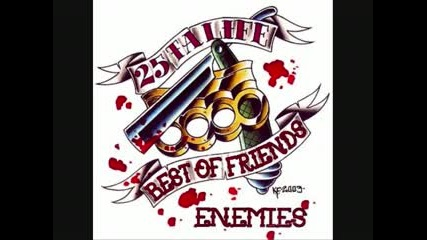 25 Ta Life - Best Of Friends/enemies