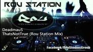 Deadmau5 - Thats Not True ( Rou Station Remix )
