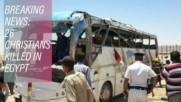 Terror in Egypt: Gunmen attack a bus of Christians