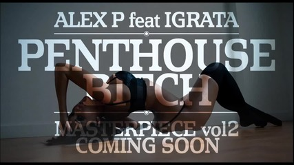 New!!! Alex P. featuring Igrata - Penthouse Bitch