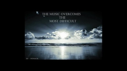 Dj - Numack - The Music Overcomes The Most Difficult..