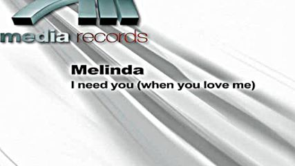 Melinda - I Need You ( When You Love Me ) ( Extended Mix )