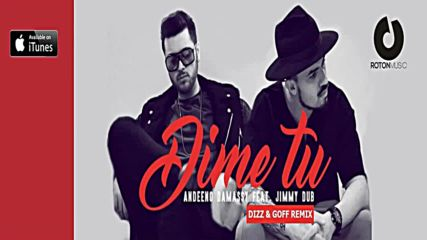 New! Andeeno Damassy ft. Jimmy Dub - Dime tu (dizz & Goff Remix)