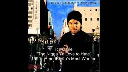 Ice Cube - The Nigga Ya Love To Hate