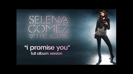 Selena Gomez & The Scene - I Promise You