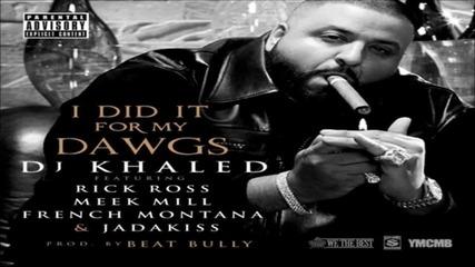 New!!!dj Khaled - Did It For My Dawg ft. Rick Ross, Meek Mill, French Montana & Jadakiss