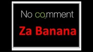 No Comment - Boni & Rado Shisharkata - Za Banana