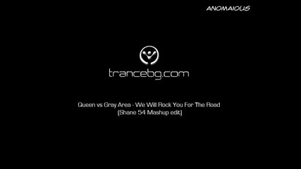 Queen vs Gray Area - We Will Rock You For The Road (shane 54 Mashup edit)