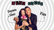 Dayana Saez ft. Flex - Algo Locos