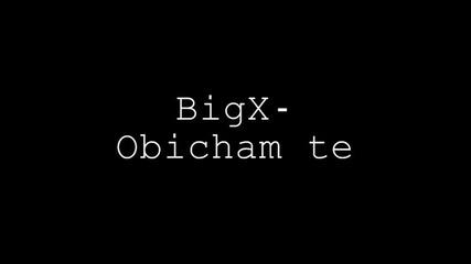 New* Big X - Обичам те (prod-studio Respect Records)