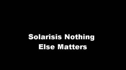 Solarisis - Nothing Else Matters
